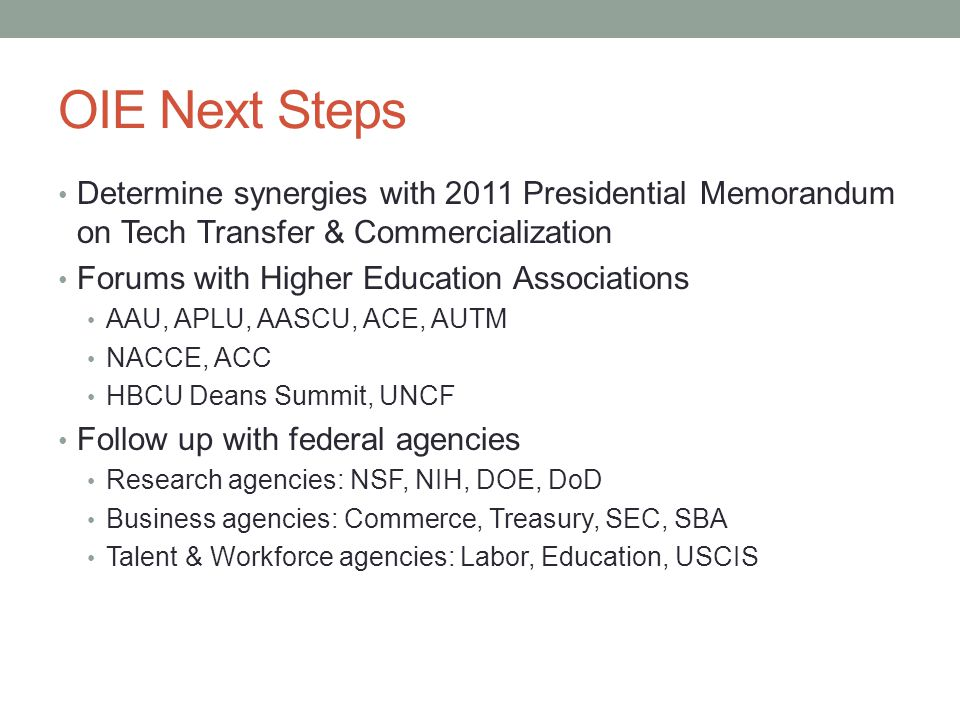 OIE Next Steps Determine synergies with 2011 Presidential Memorandum on Tech Transfer & Commercialization.