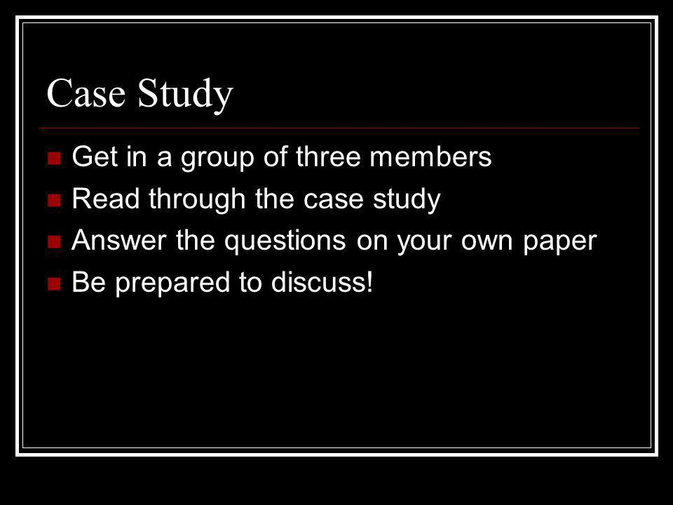 Case Study Get in a group of three members Read through the case study