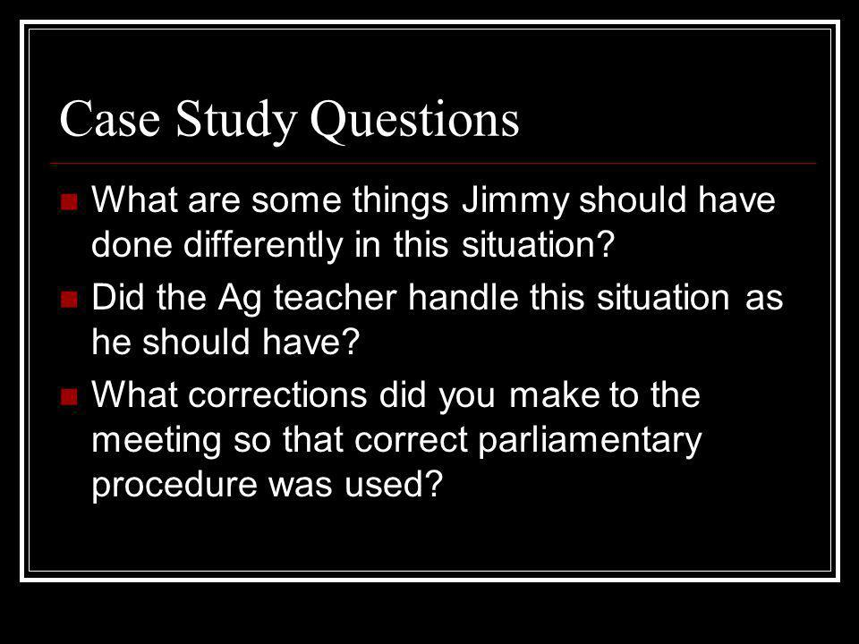 Case Study Questions What are some things Jimmy should have done differently in this situation