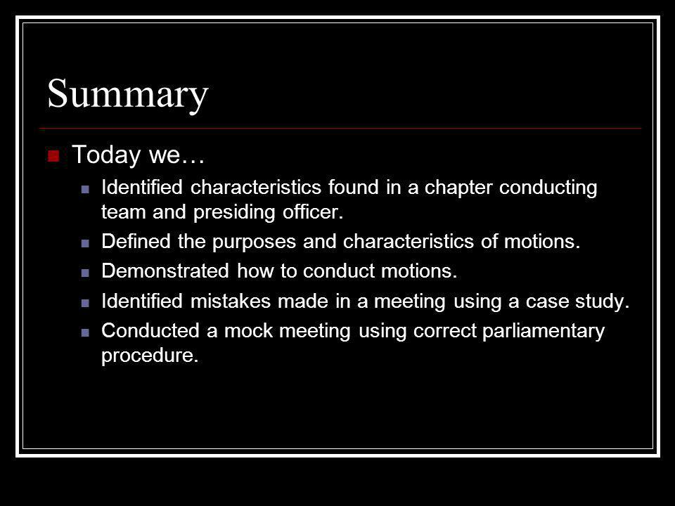 Summary Today we… Identified characteristics found in a chapter conducting team and presiding officer.