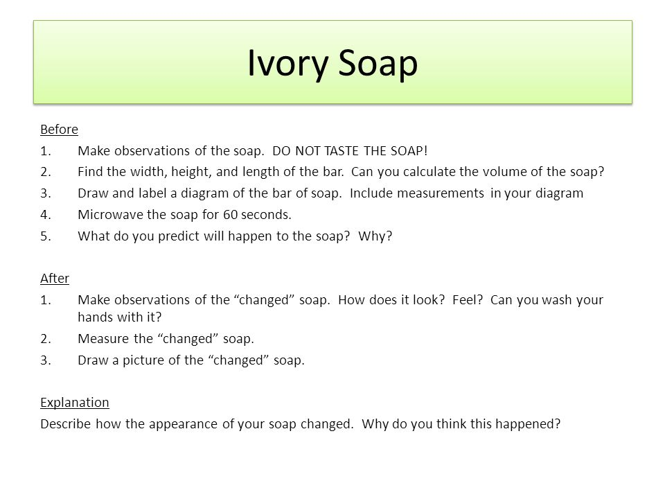 Ivory Soap Before. Make observations of the soap. DO NOT TASTE THE SOAP!