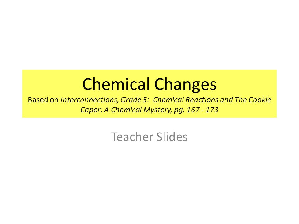 Chemical Changes Based on Interconnections, Grade 5: Chemical Reactions and The Cookie Caper: A Chemical Mystery, pg. 167 - 173