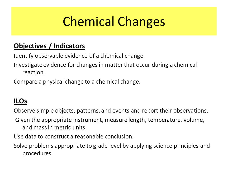 observation of chemical change labpaq Make sure to include an explanation of what chemical and physical properties as well as chemical and physical changes are type of change (physical or chemical.