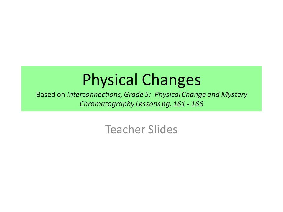 Physical Changes Based on Interconnections, Grade 5: Physical Change and Mystery Chromatography Lessons pg