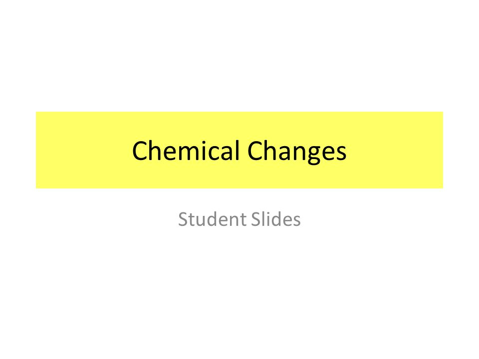 Chemical Changes Student Slides