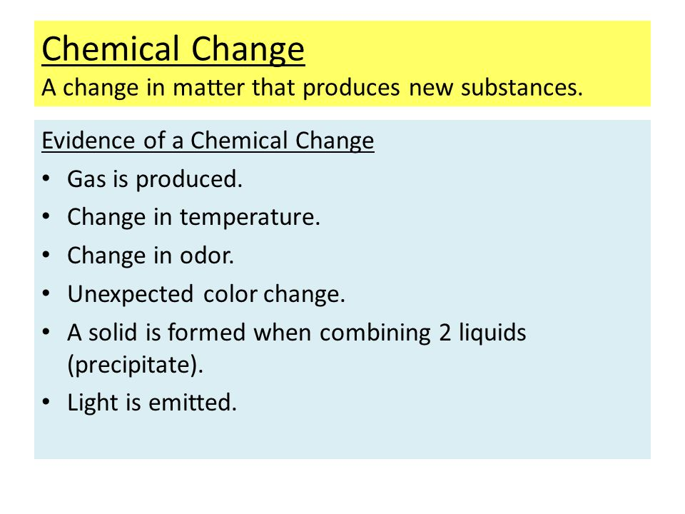 Chemical Change A change in matter that produces new substances.