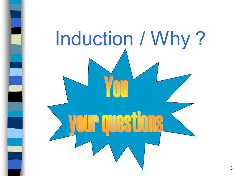 Induction / Why You your questions