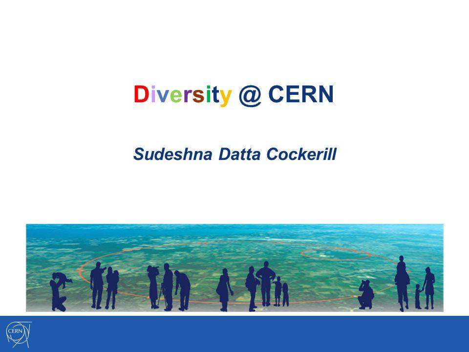 Diversity @ CERN Sudeshna Datta Cockerill