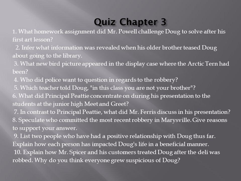 Quiz Chapter 3 1. What homework assignment did Mr. Powell challenge Doug to solve after his first art lesson