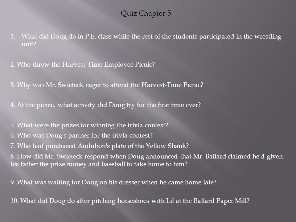 Quiz Chapter 5 What did Doug do in P.E. class while the rest of the students participated in the wrestling unit