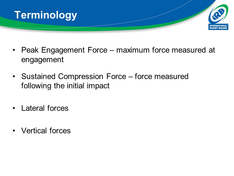 Terminology Peak Engagement Force – maximum force measured at engagement. Sustained Compression Force – force measured following the initial impact.