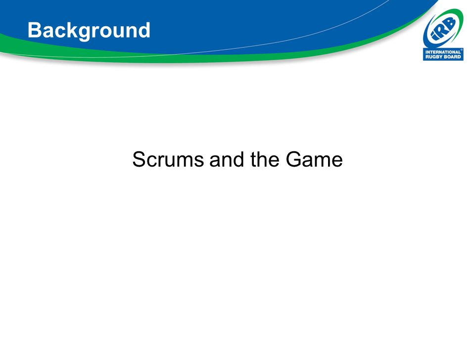 Background Scrums and the Game