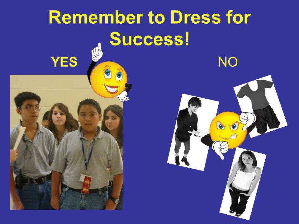 Remember to Dress for Success!