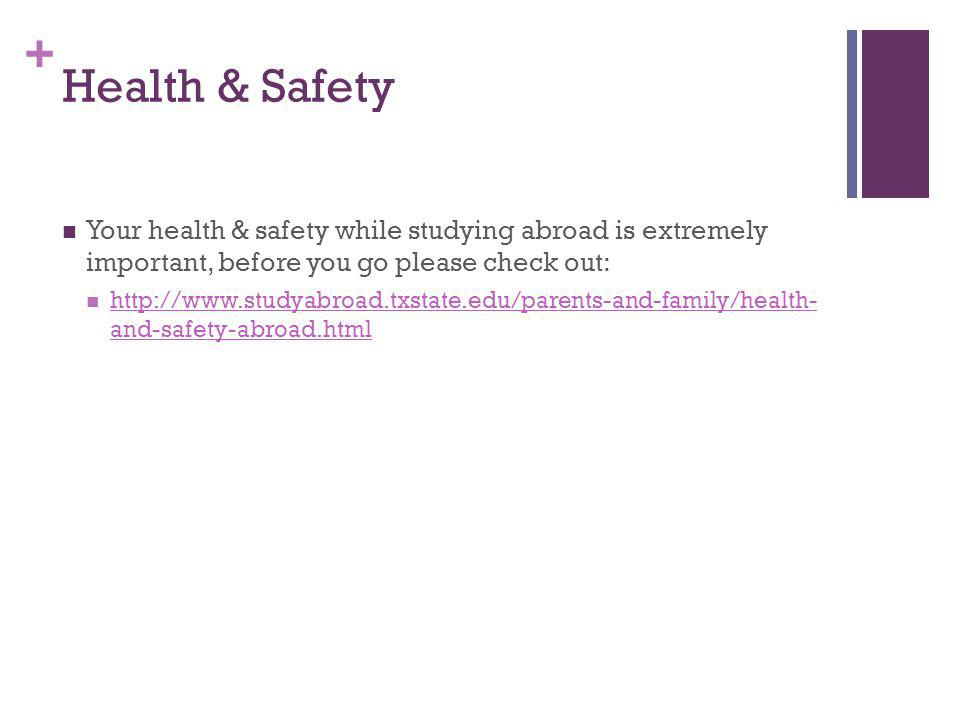 Health & Safety Your health & safety while studying abroad is extremely important, before you go please check out: