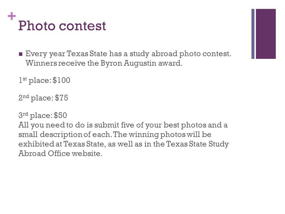 Photo contest Every year Texas State has a study abroad photo contest. Winners receive the Byron Augustin award.