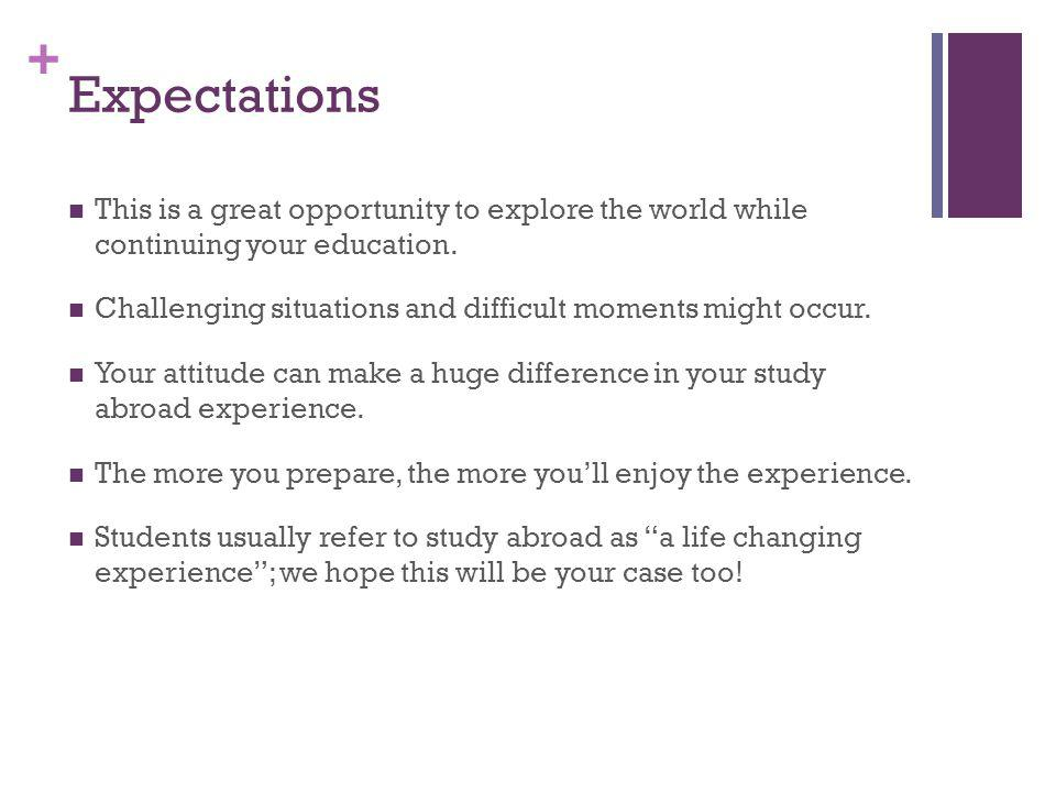Expectations This is a great opportunity to explore the world while continuing your education.