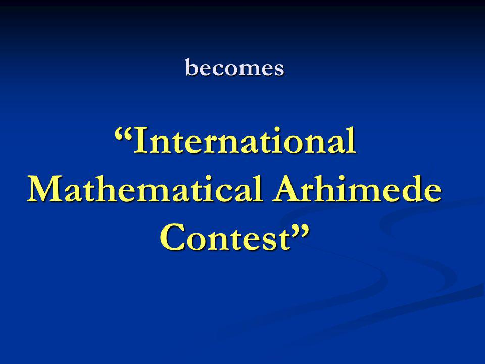 becomes International Mathematical Arhimede Contest