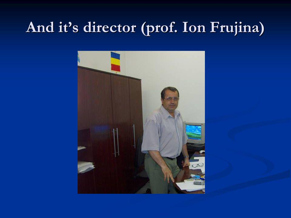 And it's director (prof. Ion Frujina)