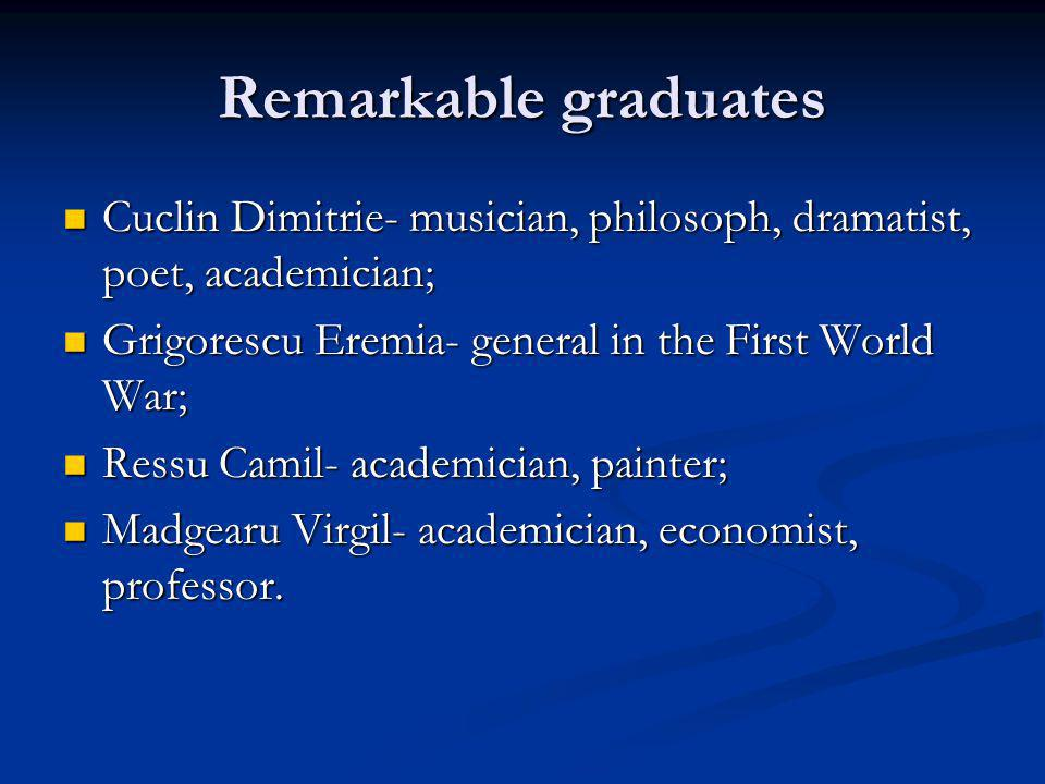 Remarkable graduates Cuclin Dimitrie- musician, philosoph, dramatist, poet, academician; Grigorescu Eremia- general in the First World War;