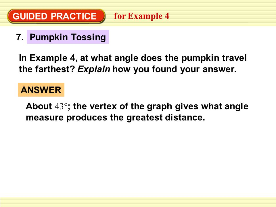 GUIDED PRACTICE for Example 4. 7. Pumpkin Tossing.