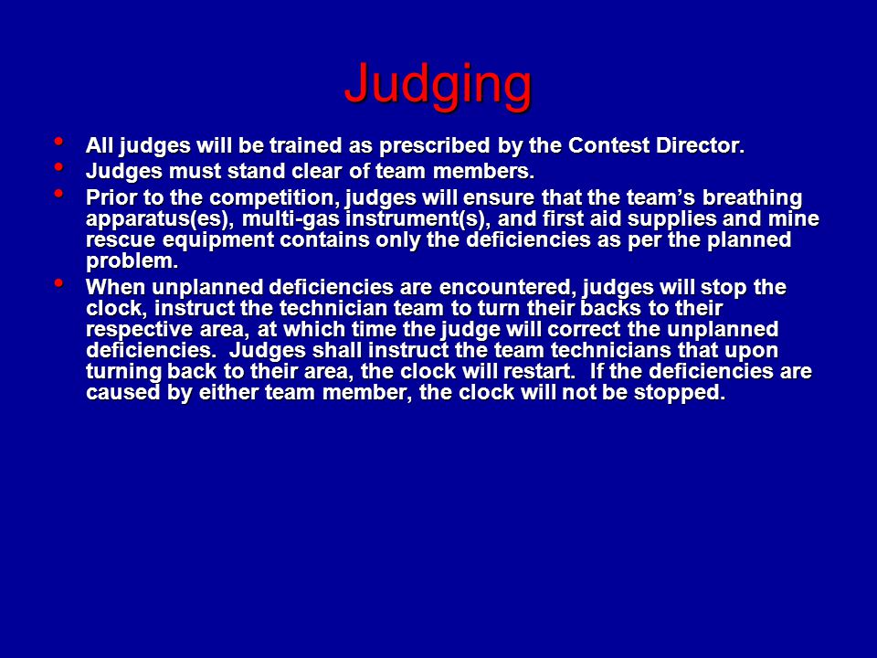 Judging All judges will be trained as prescribed by the Contest Director. Judges must stand clear of team members.