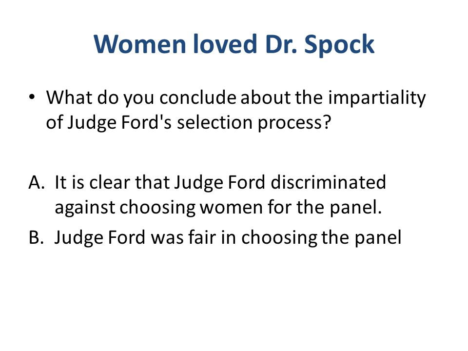 Women loved Dr. Spock What do you conclude about the impartiality of Judge Ford s selection process