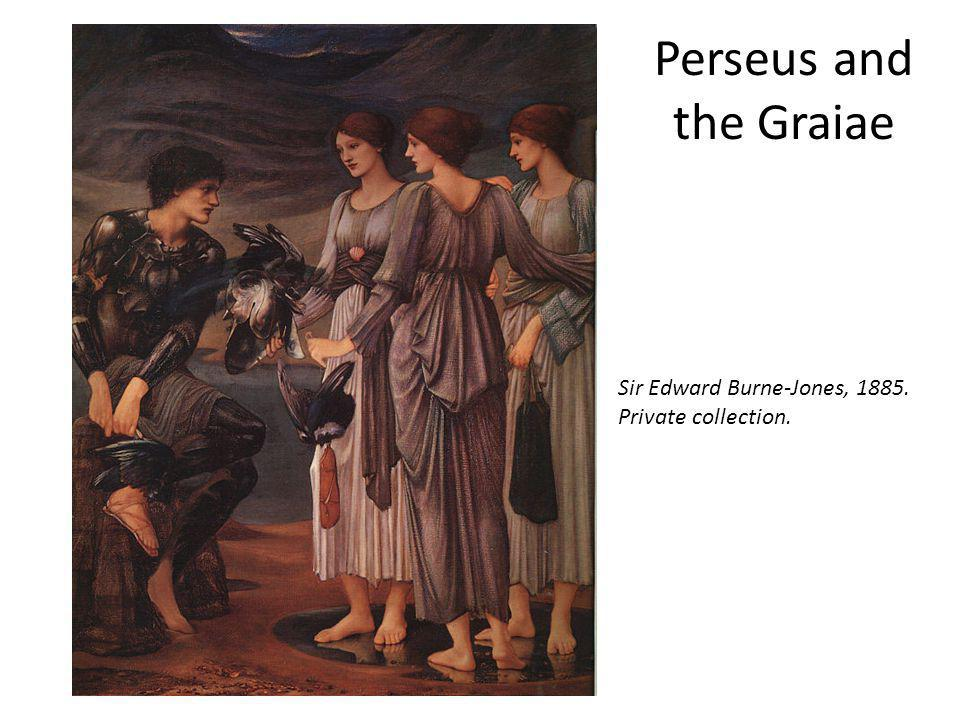 Perseus and the Graiae Sir Edward Burne-Jones, 1885. Private collection.