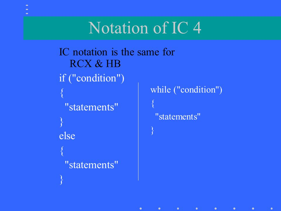 Notation of IC 4 IC notation is the same for RCX & HB if ( condition )