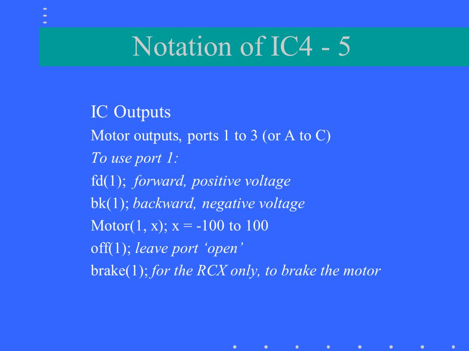 Notation of IC4 - 5 IC Outputs Motor outputs, ports 1 to 3 (or A to C)