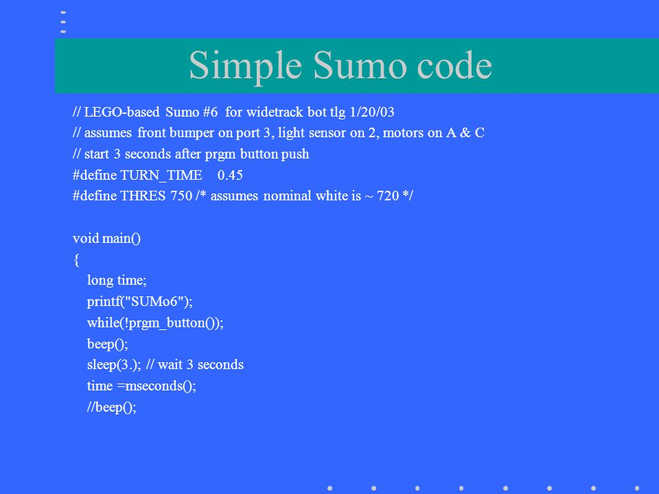 Simple Sumo code // LEGO-based Sumo #6 for widetrack bot tlg 1/20/03