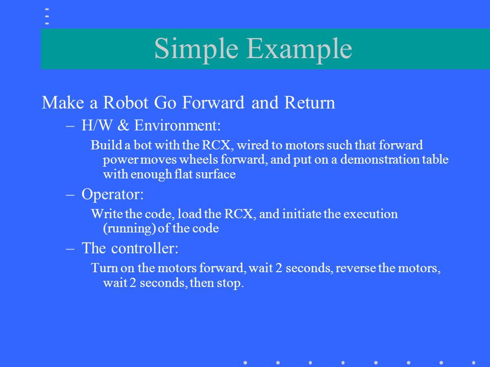 Simple Example Make a Robot Go Forward and Return H/W & Environment: