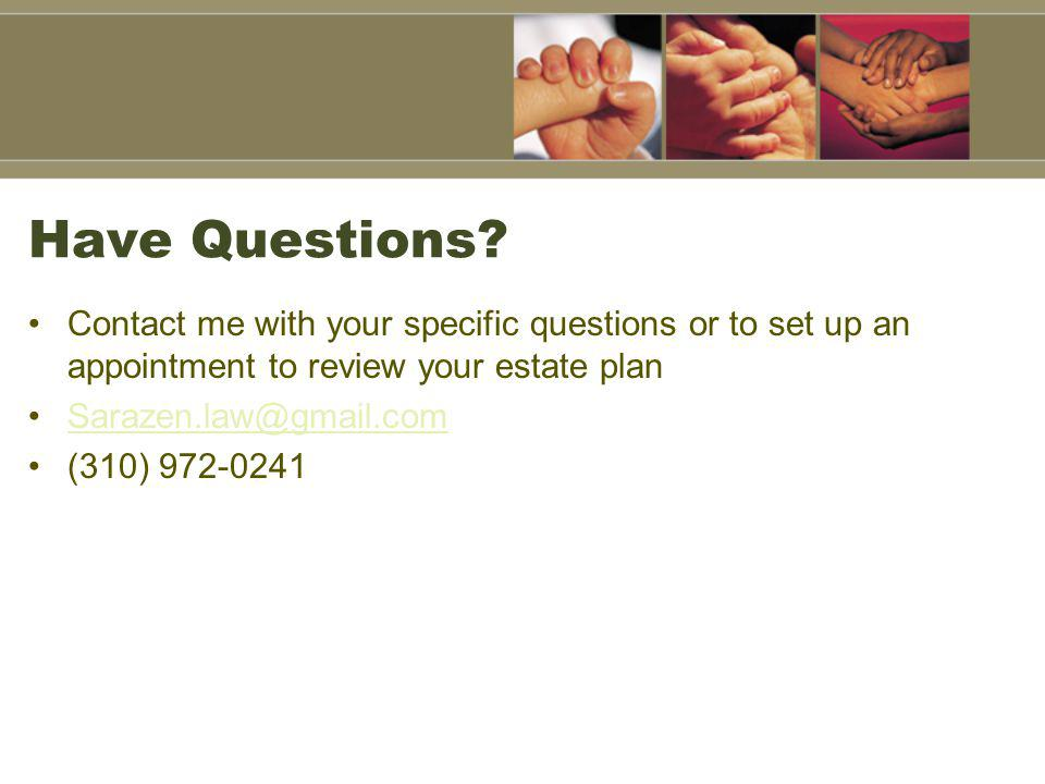 Have Questions Contact me with your specific questions or to set up an appointment to review your estate plan.