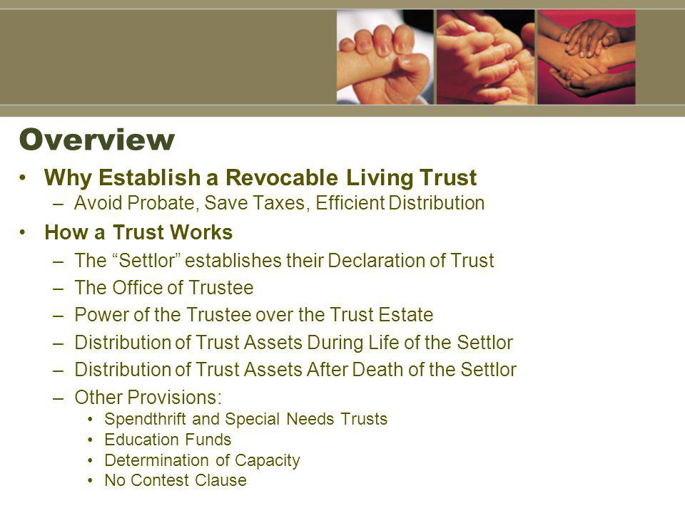 Overview Why Establish a Revocable Living Trust How a Trust Works