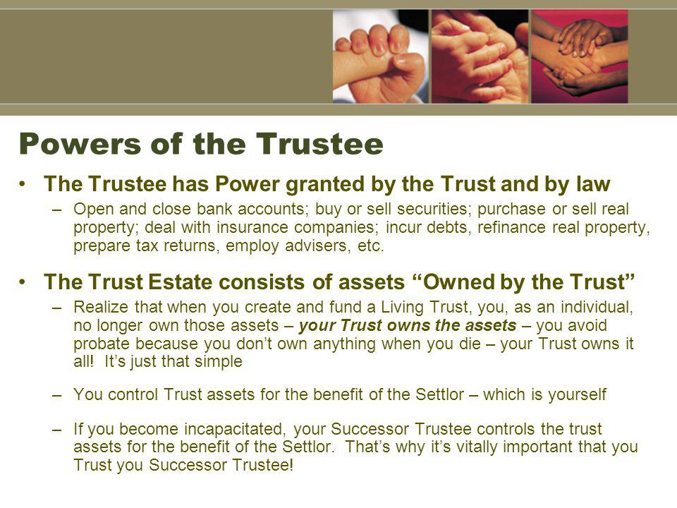 Powers of the Trustee The Trustee has Power granted by the Trust and by law.