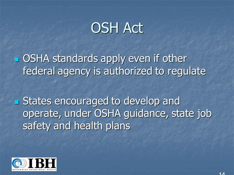 OSH Act OSHA standards apply even if other federal agency is authorized to regulate.