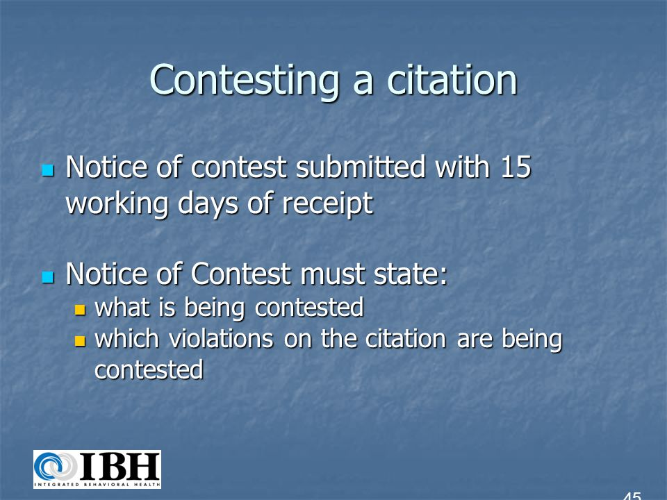 Contesting a citation Notice of contest submitted with 15 working days of receipt. Notice of Contest must state:
