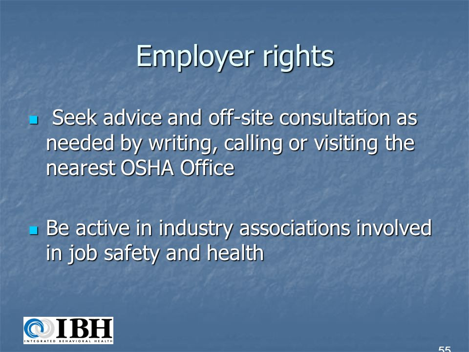 Employer rights Seek advice and off-site consultation as needed by writing, calling or visiting the nearest OSHA Office.
