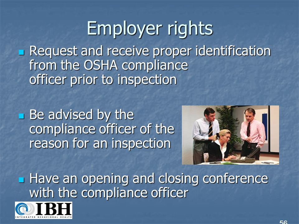 Employer rights Request and receive proper identification from the OSHA compliance officer prior to inspection.
