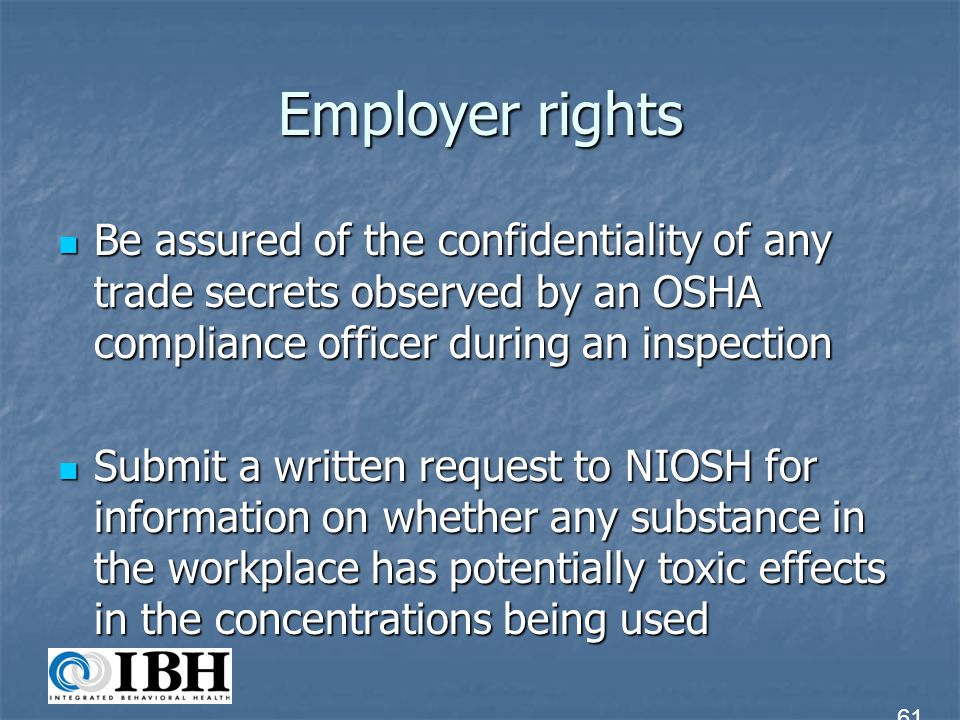Employer rights Be assured of the confidentiality of any trade secrets observed by an OSHA compliance officer during an inspection.