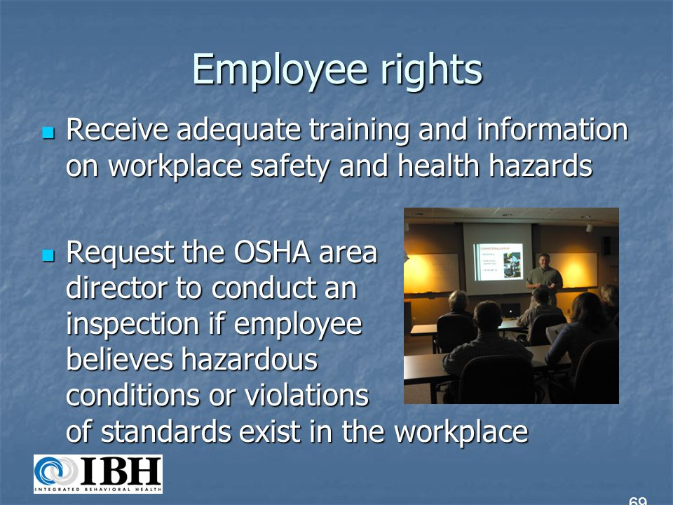 Employee rights Receive adequate training and information on workplace safety and health hazards.