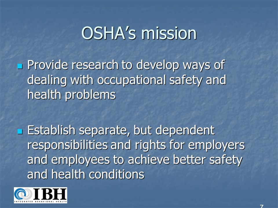 OSHA's mission Provide research to develop ways of dealing with occupational safety and health problems.