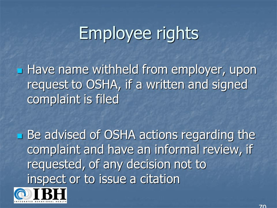 Employee rights Have name withheld from employer, upon request to OSHA, if a written and signed complaint is filed.