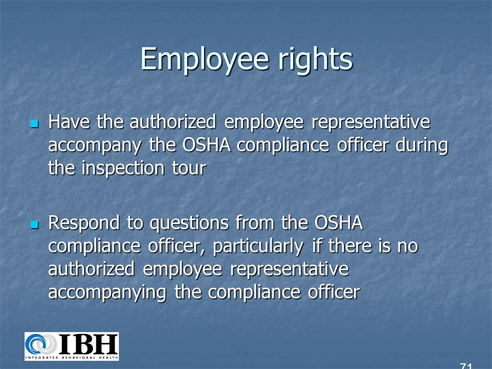 Employee rights Have the authorized employee representative accompany the OSHA compliance officer during the inspection tour.