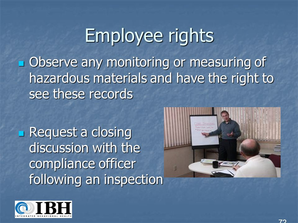 Employee rights Observe any monitoring or measuring of hazardous materials and have the right to see these records.