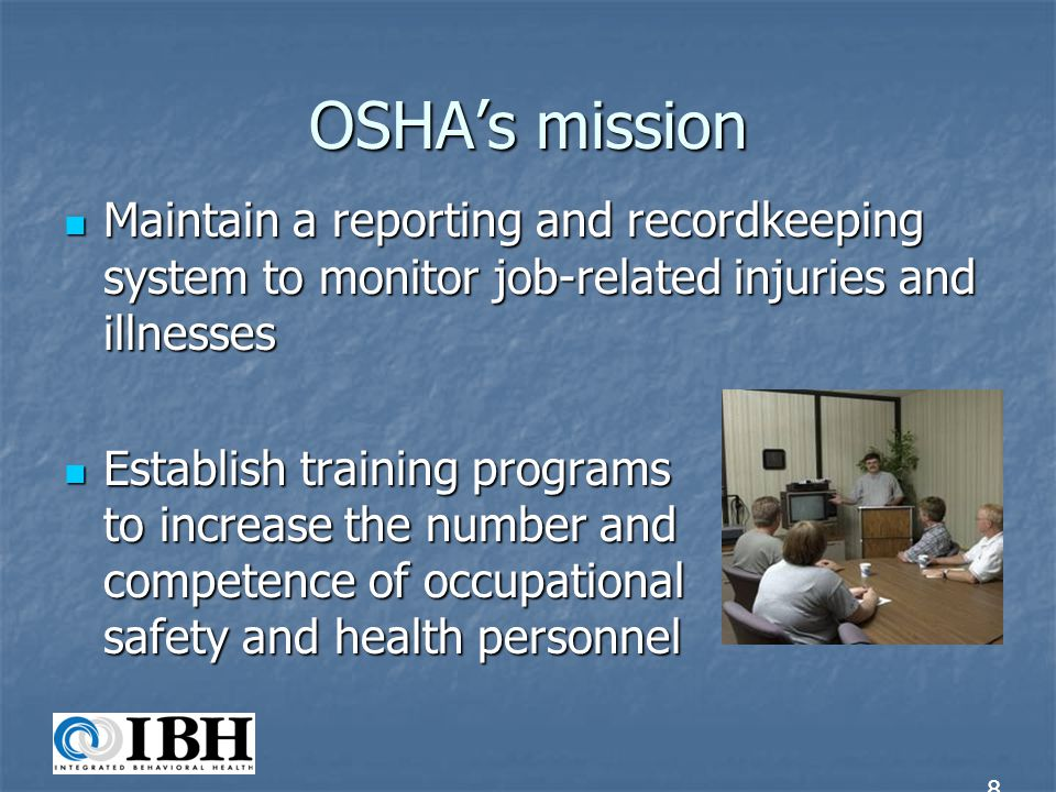 OSHA's mission Maintain a reporting and recordkeeping system to monitor job-related injuries and illnesses.