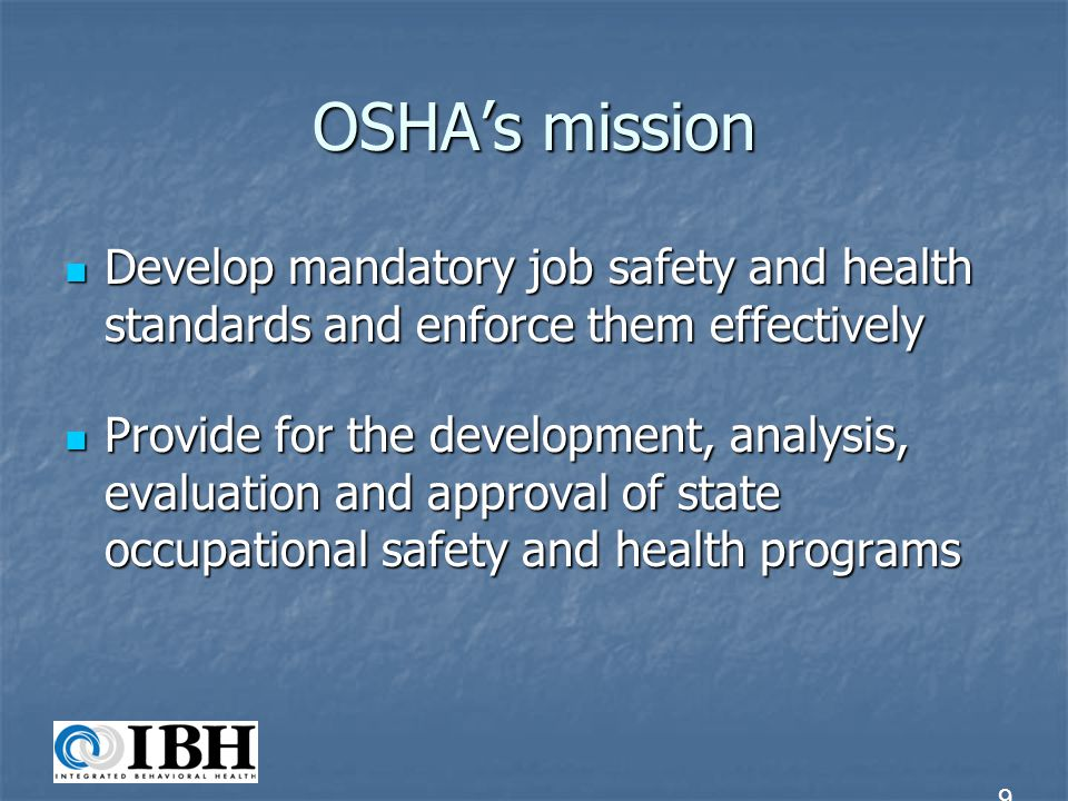 OSHA's mission Develop mandatory job safety and health standards and enforce them effectively.