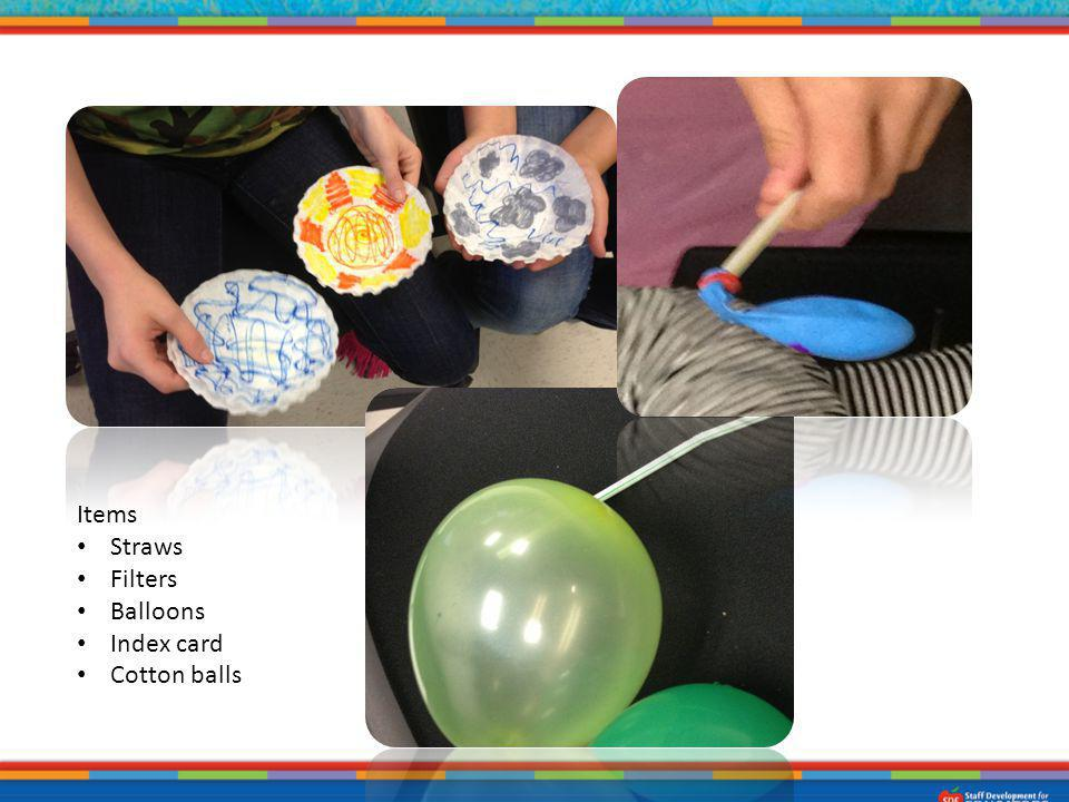 Items Straws Filters Balloons Index card Cotton balls