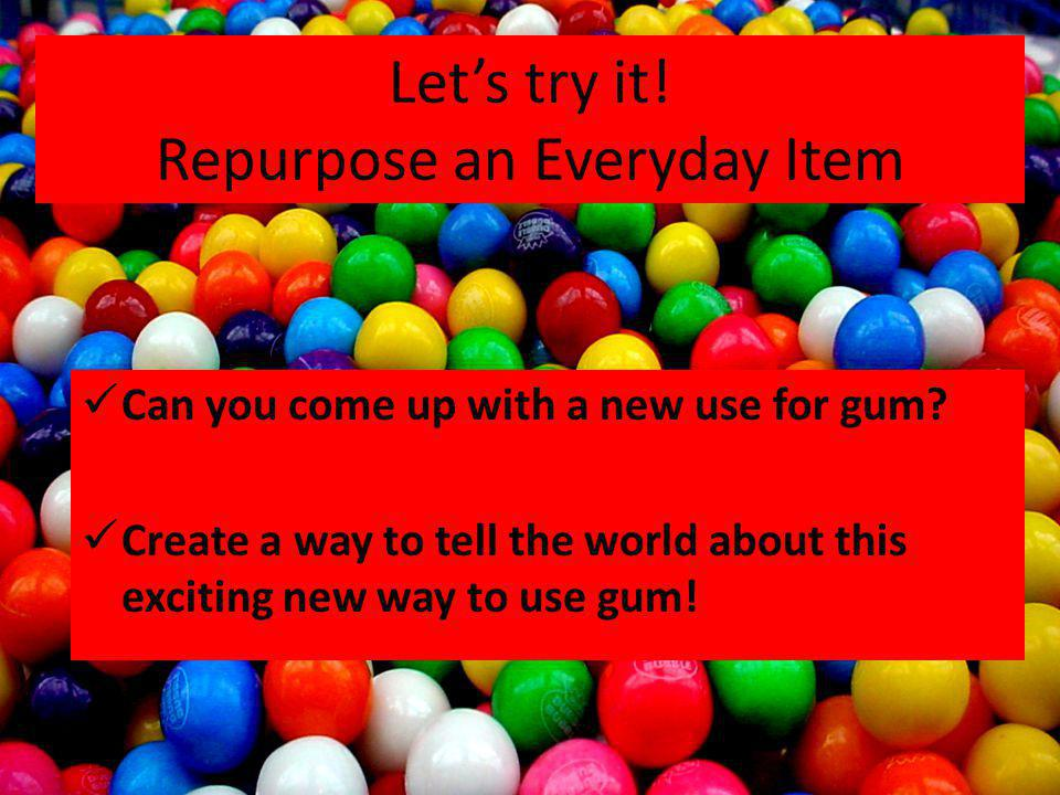 Let's try it! Repurpose an Everyday Item
