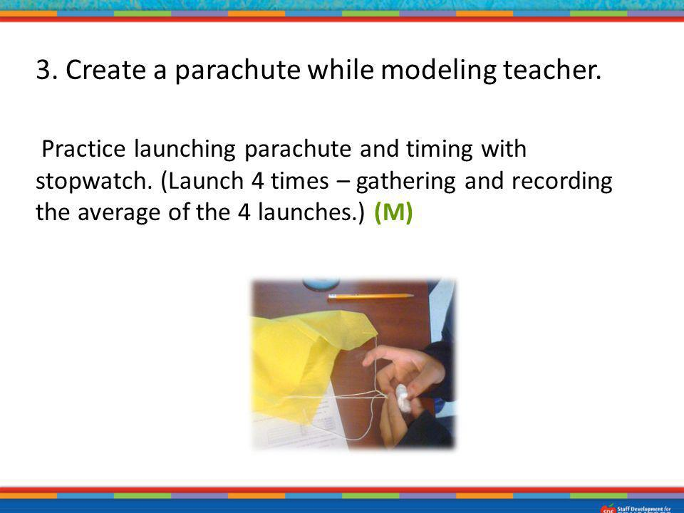 3. Create a parachute while modeling teacher.