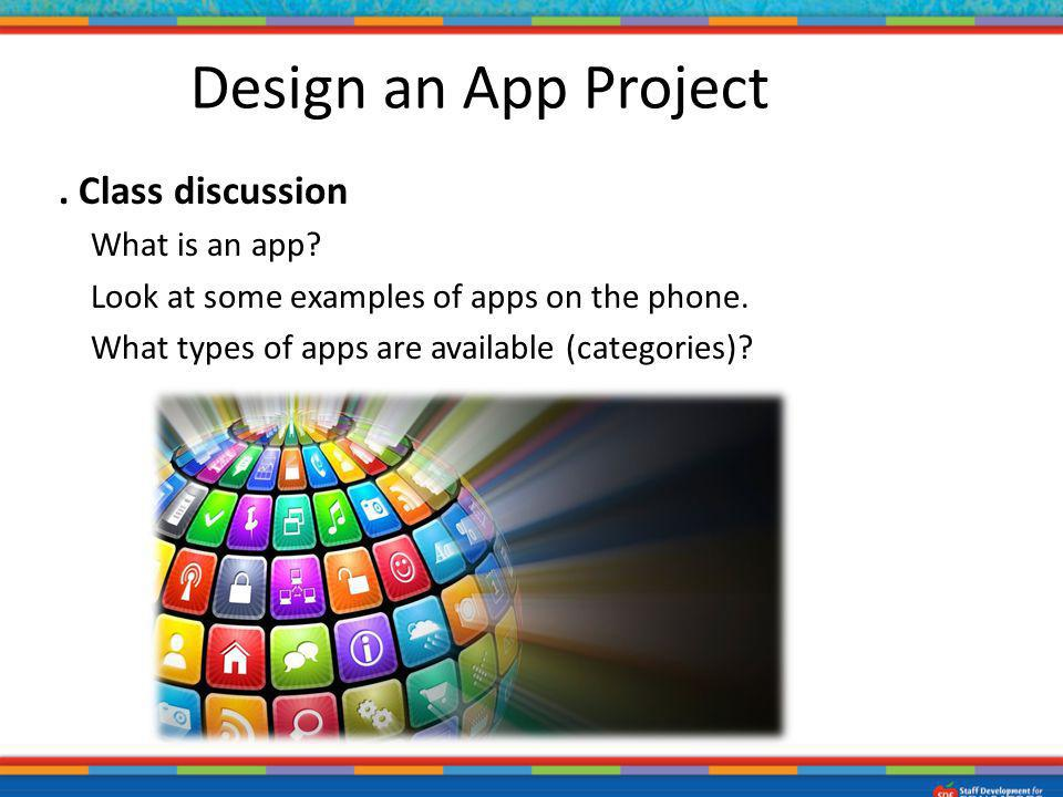 Design an App Project 1. Class discussion What is an app